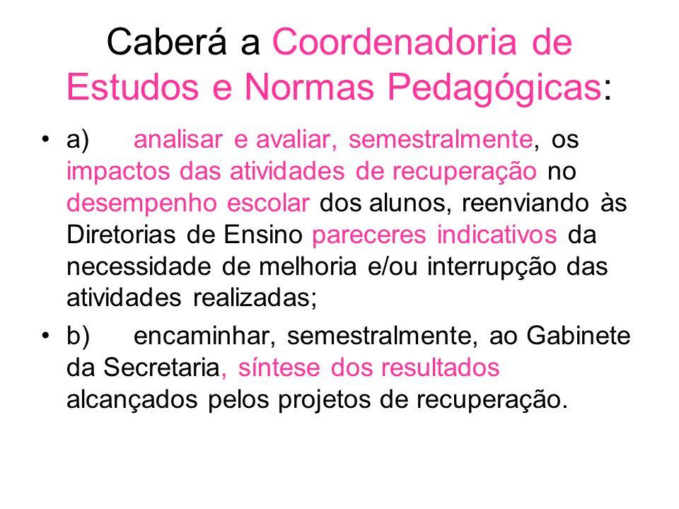 Caberá a Coordenadoria de Estudos e Normas Pedagógicas: