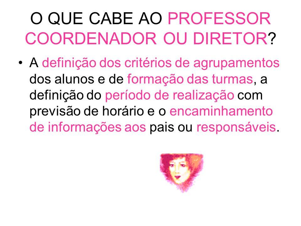 O QUE CABE AO PROFESSOR COORDENADOR OU DIRETOR
