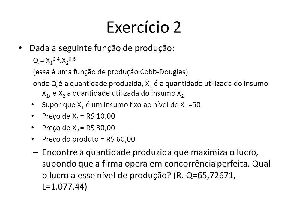 Exercício 2 Dada a seguinte função de produção: