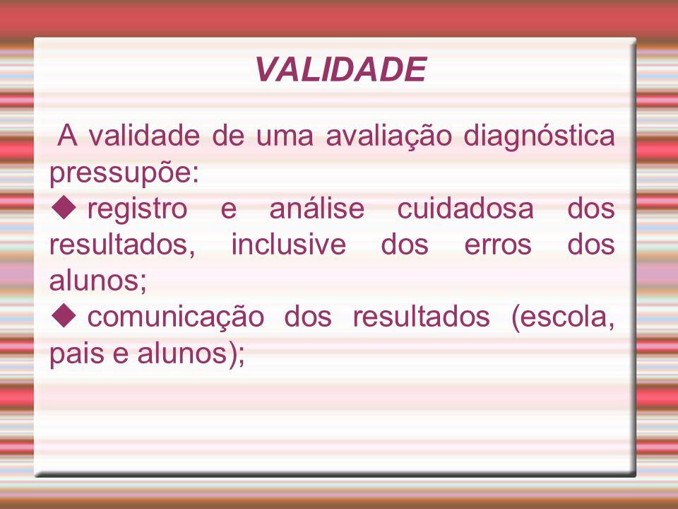 VALIDADE A validade de uma avaliação diagnóstica pressupõe:
