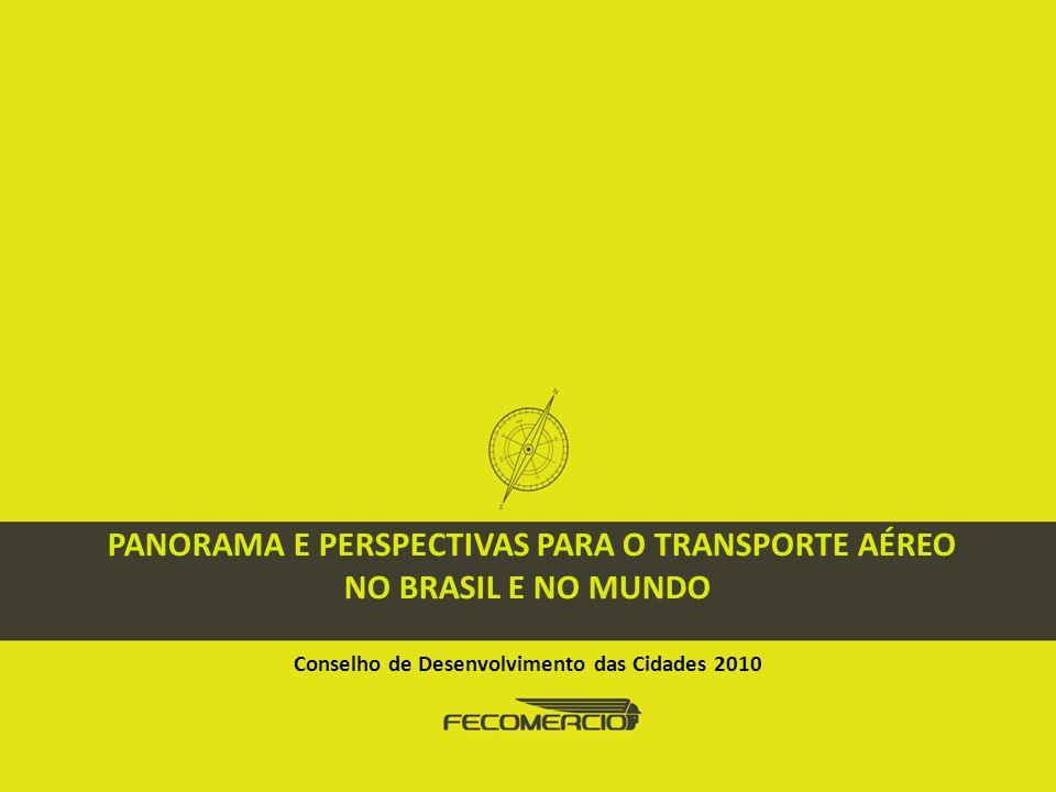 PANORAMA E PERSPECTIVAS PARA O TRANSPORTE AÉREO NO BRASIL E NO MUNDO Conselho de Desenvolvimento das Cidades 2010