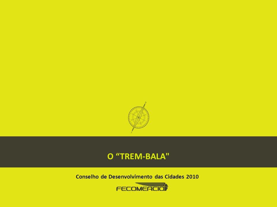 O TREM-BALA Conselho de Desenvolvimento das Cidades 2010