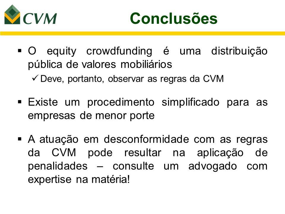 ConclusõesO equity crowdfunding é uma distribuição pública de valores mobiliários. Deve, portanto, observar as regras da CVM.