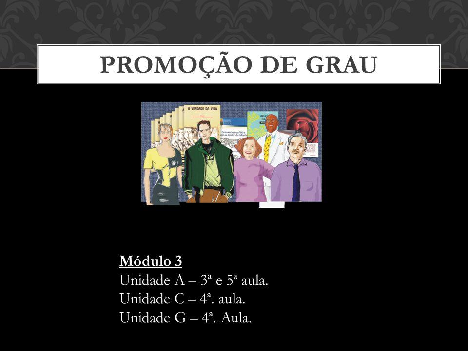 PROMOÇÃO DE GRAU Módulo 3 Unidade A – 3ª e 5ª aula.