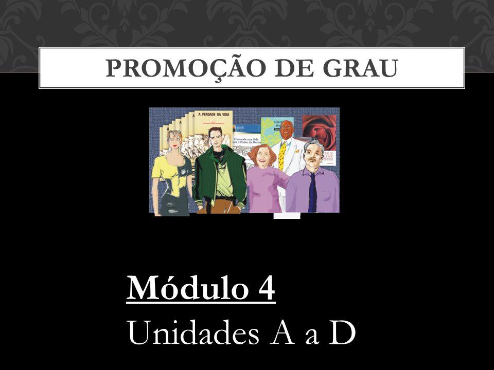 PROMOÇÃO DE GRAU Módulo 4 Unidades A a D