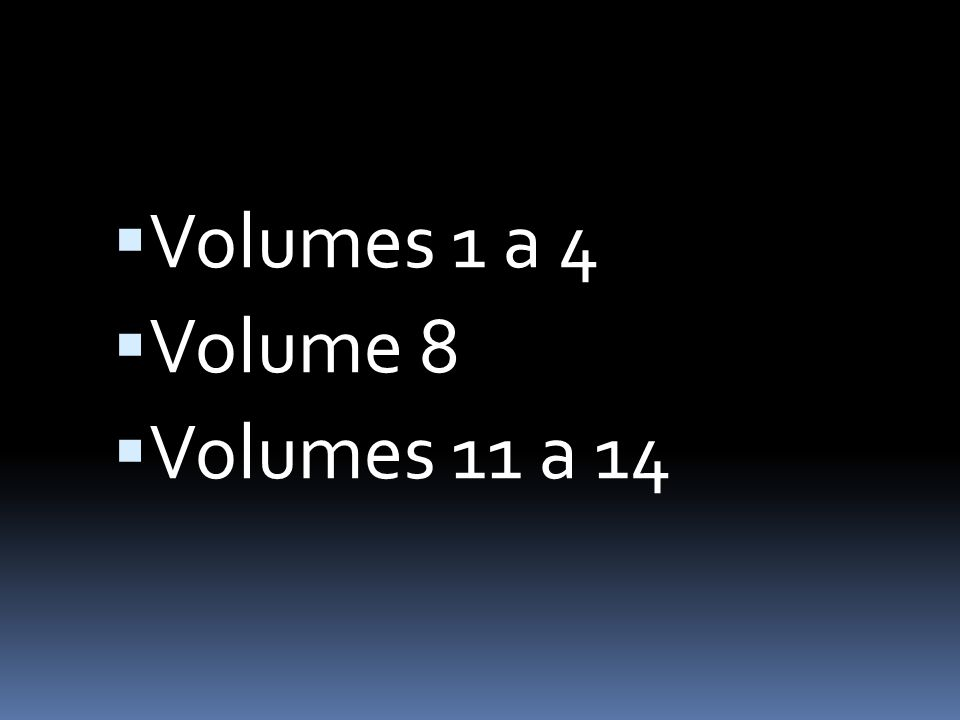Volumes 1 a 4 Volume 8 Volumes 11 a 14