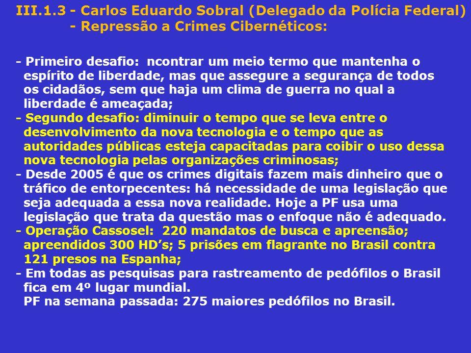 III.1.3 - Carlos Eduardo Sobral (Delegado da Polícia Federal) - Repressão a Crimes Cibernéticos: