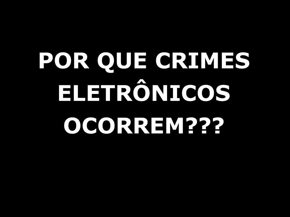 POR QUE CRIMES ELETRÔNICOS OCORREM