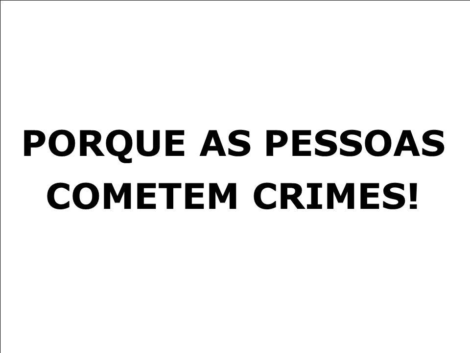 PORQUE AS PESSOAS COMETEM CRIMES!