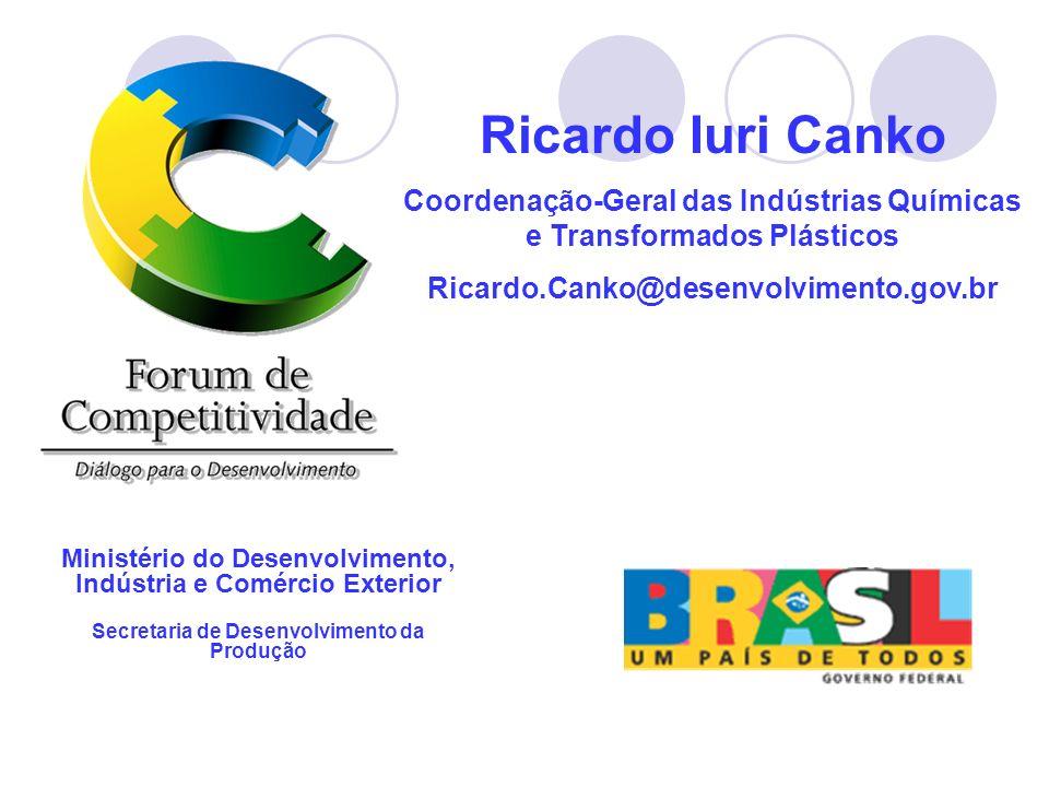 Ricardo Iuri Canko Coordenação-Geral das Indústrias Químicas e Transformados Plásticos. Ricardo.Canko@desenvolvimento.gov.br.