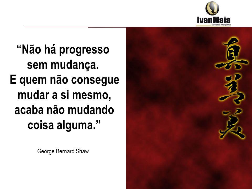 Não há progresso sem mudança. E quem não consegue mudar a si mesmo,