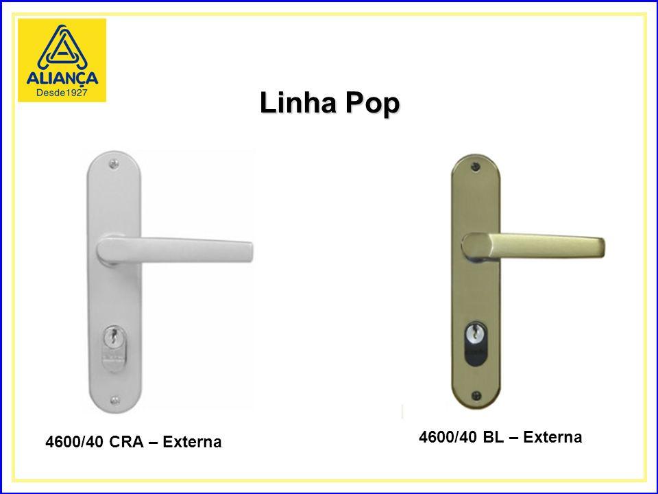 Linha Pop 4600/40 BL – Externa 4600/40 CRA – Externa
