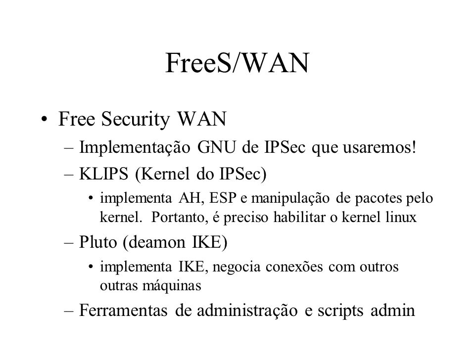 FreeS/WAN Free Security WAN Implementação GNU de IPSec que usaremos!