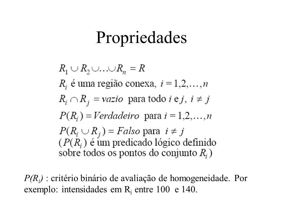 Propriedades P(Ri) : critério binário de avaliação de homogeneidade.