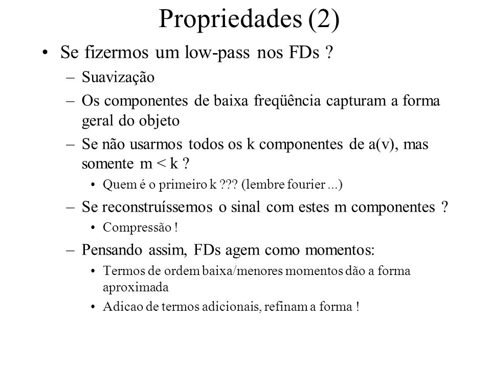 Propriedades (2) Se fizermos um low-pass nos FDs Suavização