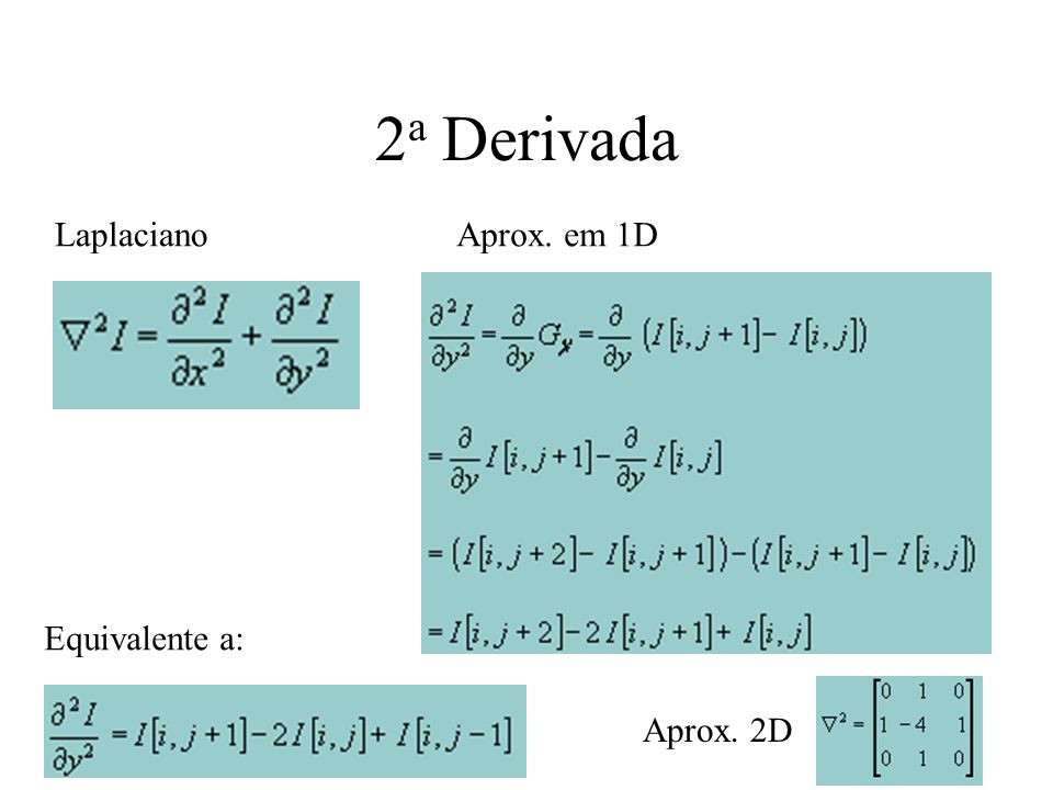 2a Derivada Laplaciano Aprox. em 1D Equivalente a: Aprox. 2D