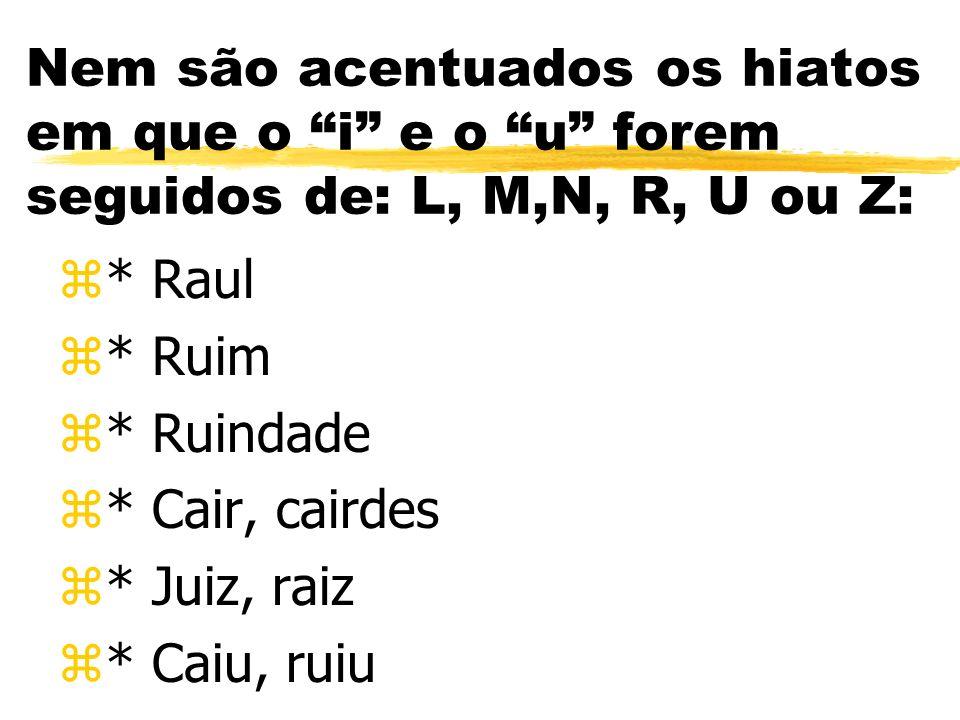 Nem são acentuados os hiatos em que o i e o u forem seguidos de: L, M,N, R, U ou Z: