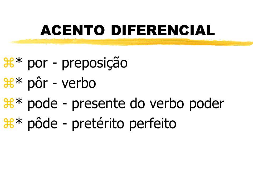 ACENTO DIFERENCIAL * por - preposição. * pôr - verbo.