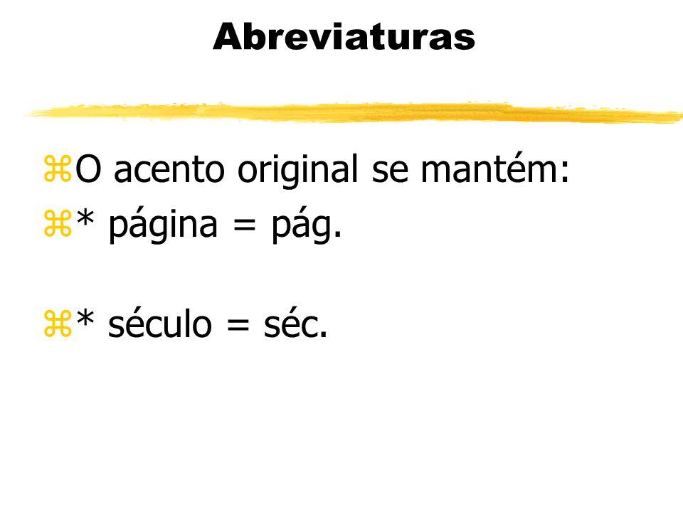 Abreviaturas O acento original se mantém: * página = pág. * século = séc.