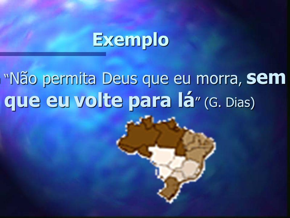 Exemplo Não permita Deus que eu morra, sem que eu volte para lá (G. Dias)