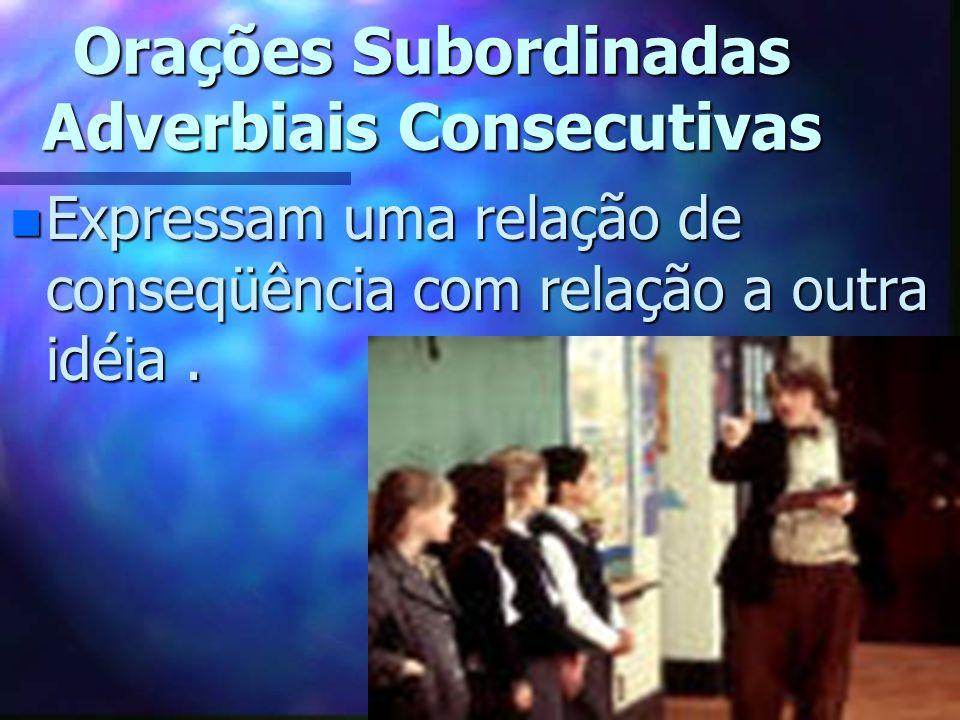 Orações Subordinadas Adverbiais Consecutivas