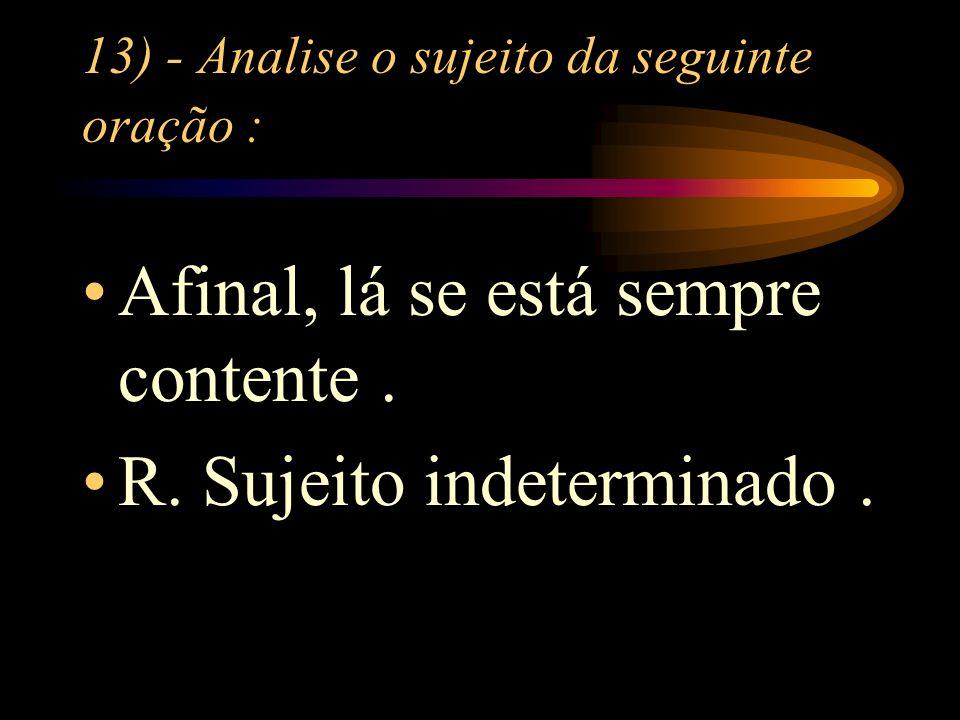13) - Analise o sujeito da seguinte oração :