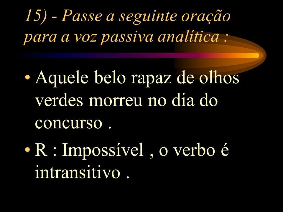 15) - Passe a seguinte oração para a voz passiva analítica :