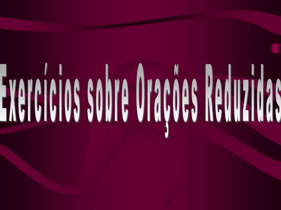 Exercícios sobre Orações Reduzidas