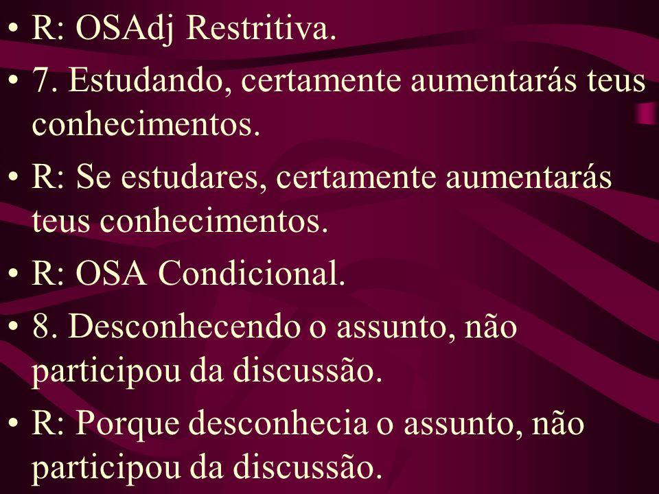 R: OSAdj Restritiva. 7. Estudando, certamente aumentarás teus conhecimentos. R: Se estudares, certamente aumentarás teus conhecimentos.
