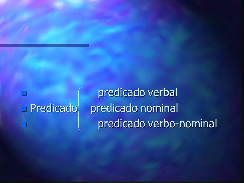 predicado verbal Predicado predicado nominal predicado verbo-nominal