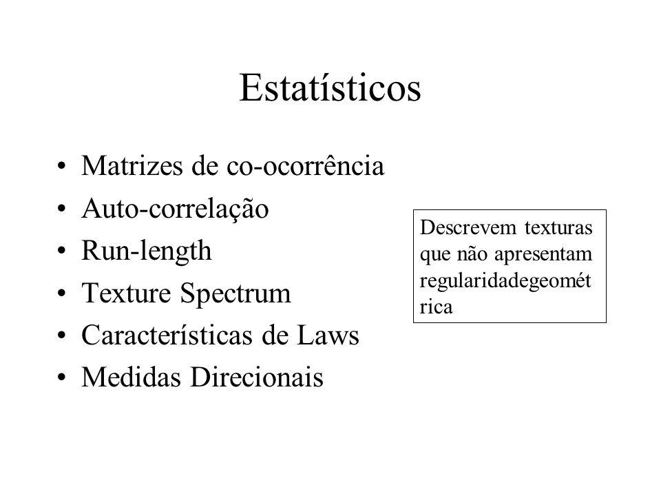 Estatísticos Matrizes de co-ocorrência Auto-correlação Run-length