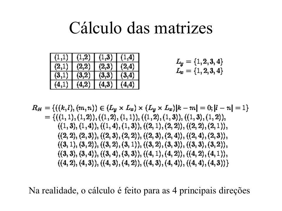 Cálculo das matrizes Na realidade, o cálculo é feito para as 4 principais direções
