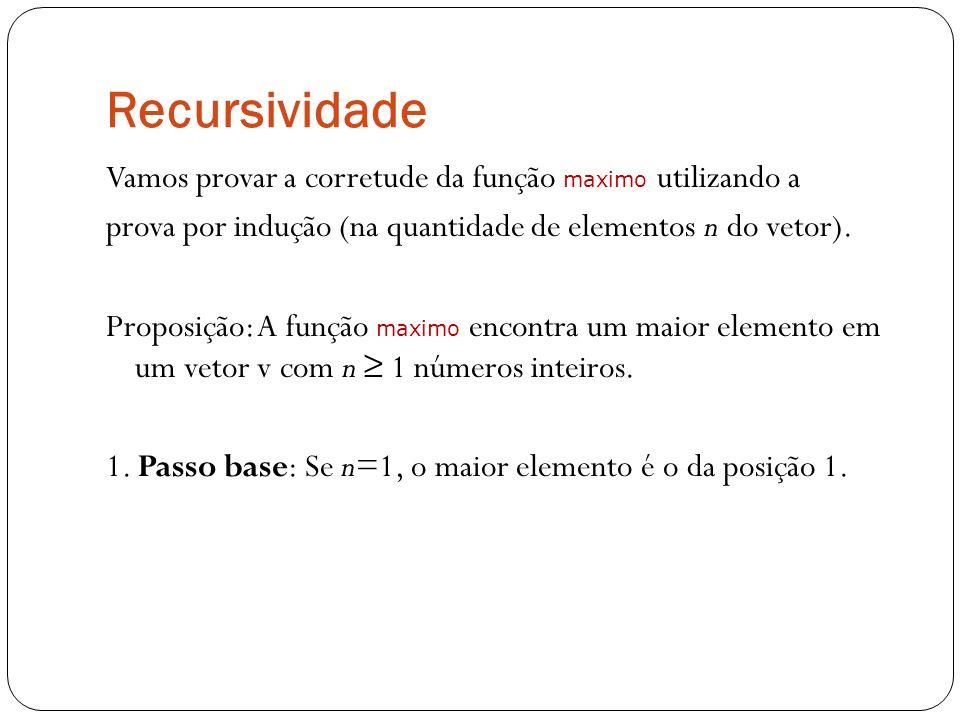 Recursividade Vamos provar a corretude da função maximo utilizando a