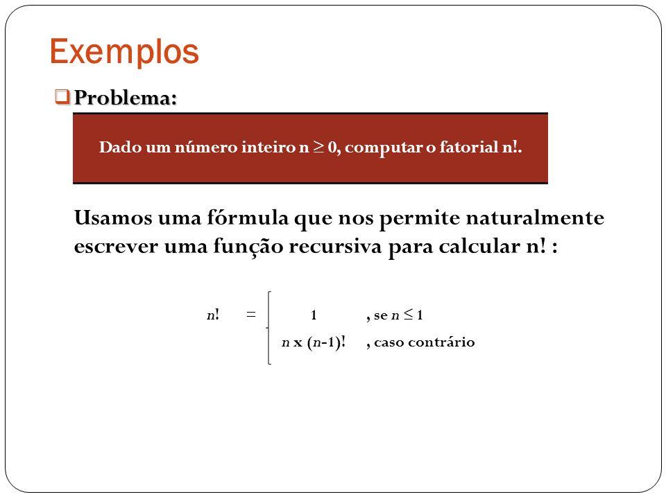 Dado um número inteiro n ≥ 0, computar o fatorial n!.