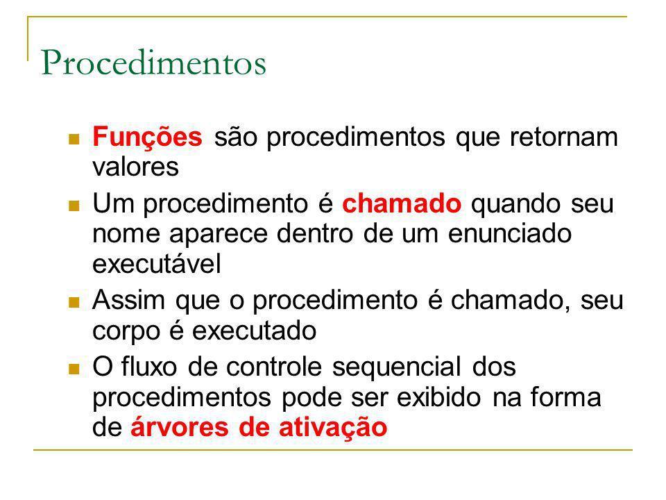 Procedimentos Funções são procedimentos que retornam valores