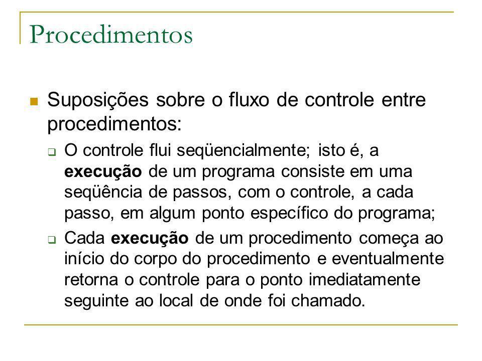 Procedimentos Suposições sobre o fluxo de controle entre procedimentos: