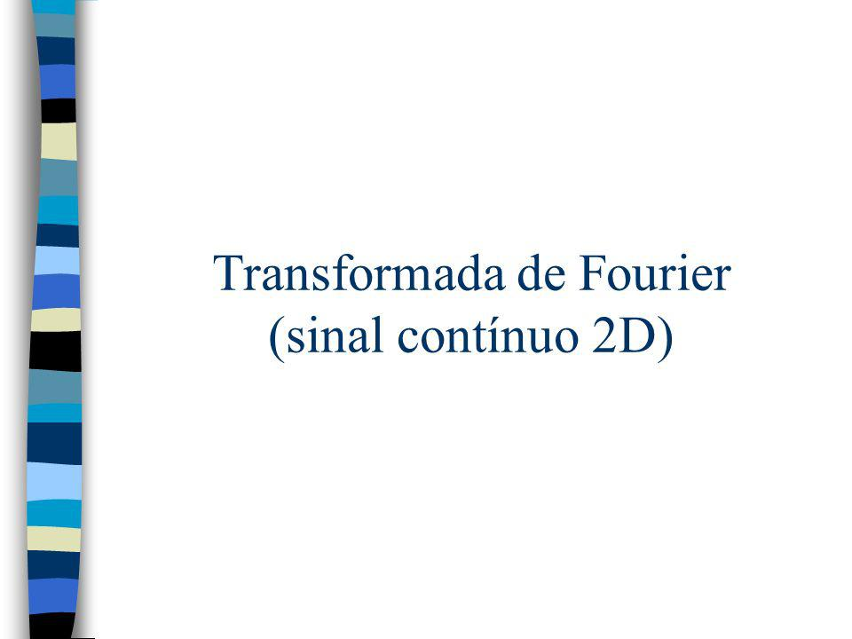 Transformada de Fourier (sinal contínuo 2D)