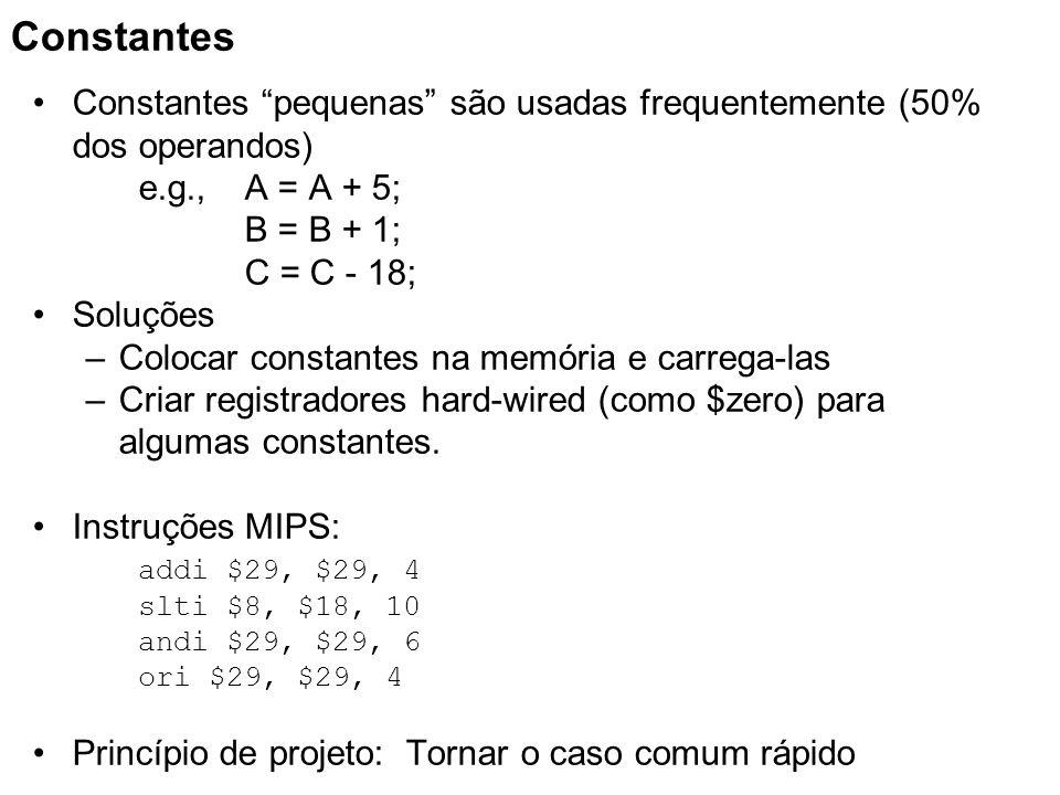 ConstantesConstantes pequenas são usadas frequentemente (50% dos operandos) e.g., A = A + 5; B = B + 1; C = C - 18;