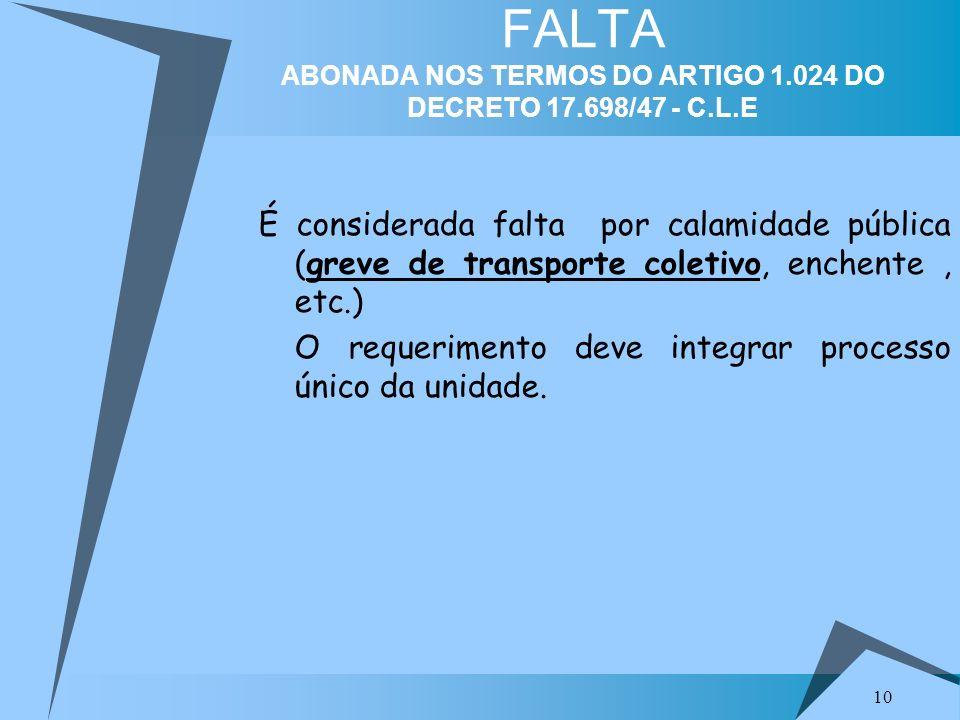 FALTA ABONADA NOS TERMOS DO ARTIGO 1.024 DO DECRETO 17.698/47 - C.L.E