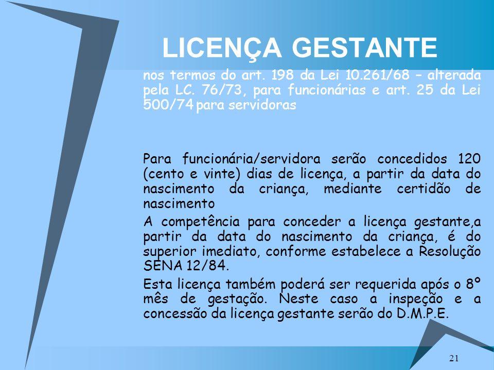 LICENÇA GESTANTE nos termos do art. 198 da Lei 10.261/68 – alterada pela LC. 76/73, para funcionárias e art. 25 da Lei 500/74 para servidoras.
