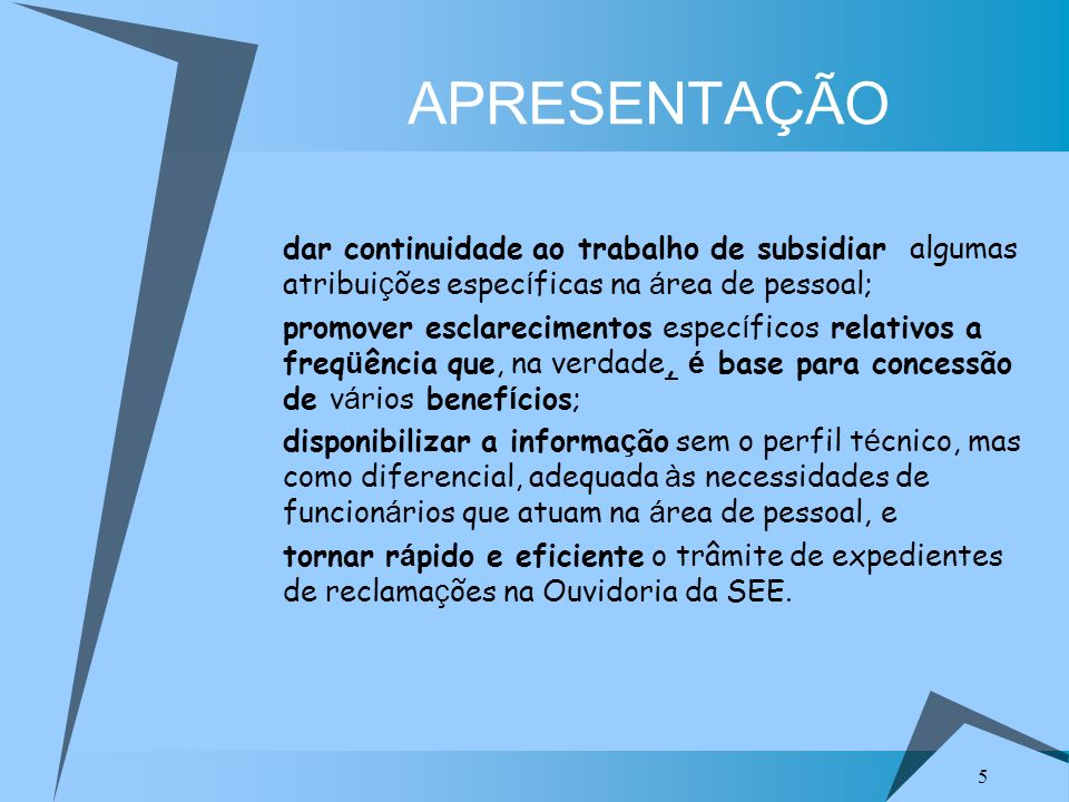 APRESENTAÇÃO dar continuidade ao trabalho de subsidiar algumas atribuições específicas na área de pessoal;
