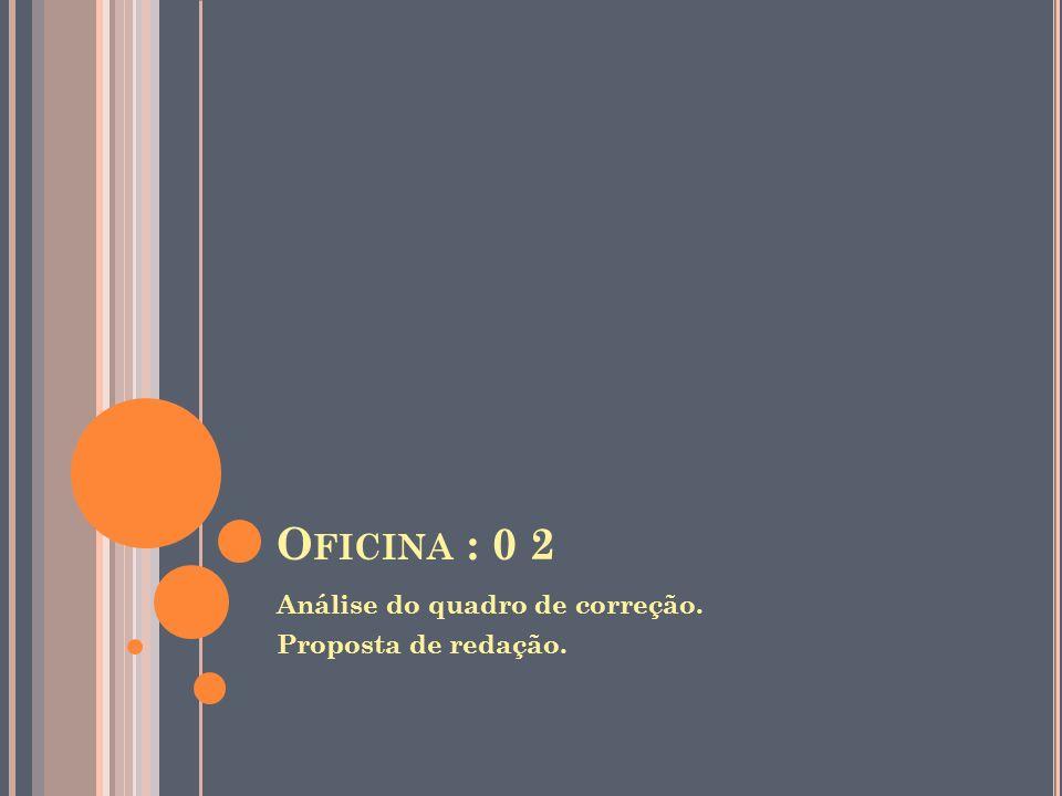 Oficina : 0 2 Análise do quadro de correção. Proposta de redação.