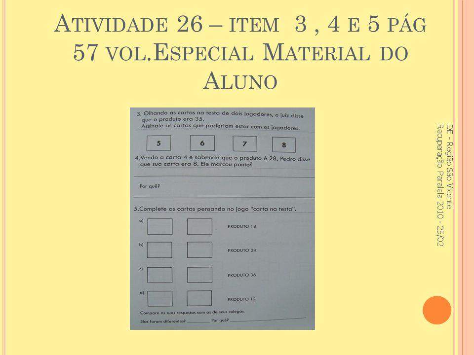 Atividade 26 – item 3 , 4 e 5 pág 57 vol.Especial Material do Aluno
