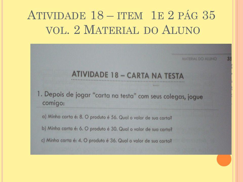 Atividade 18 – item 1e 2 pág 35 vol. 2 Material do Aluno