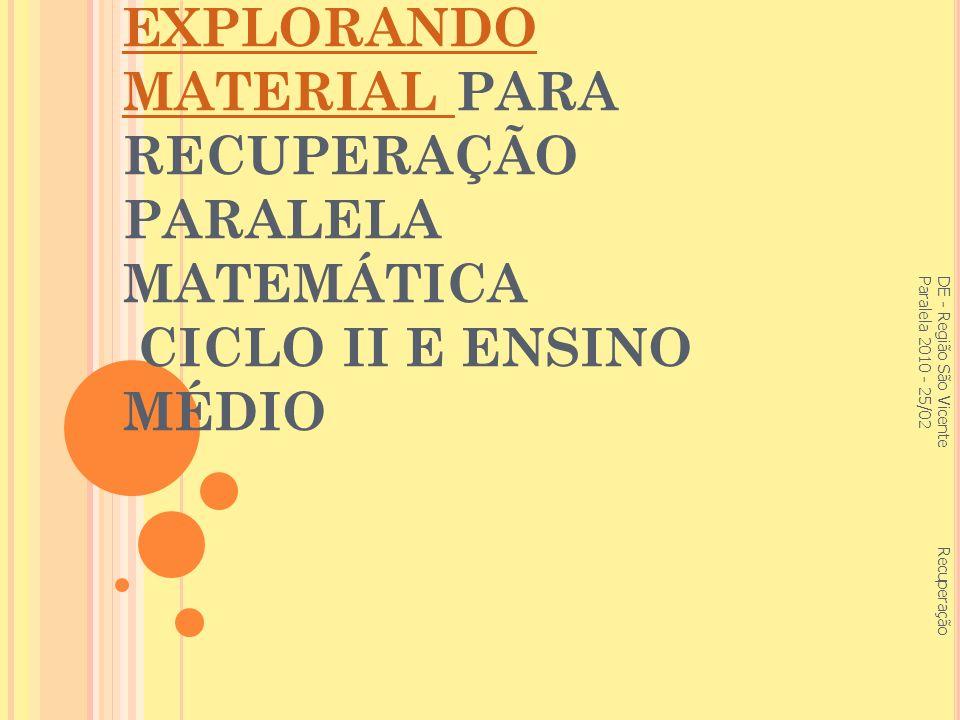 EXPLORANDO MATERIAL PARA RECUPERAÇÃO PARALELA MATEMÁTICA CICLO II E ENSINO MÉDIO