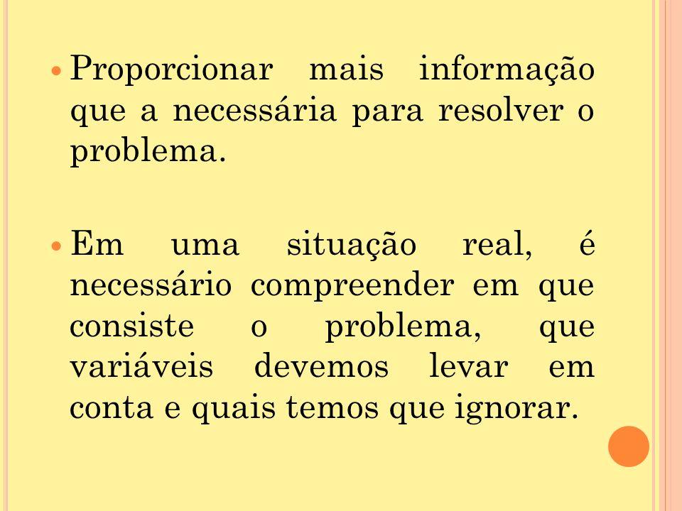 Proporcionar mais informação que a necessária para resolver o problema.