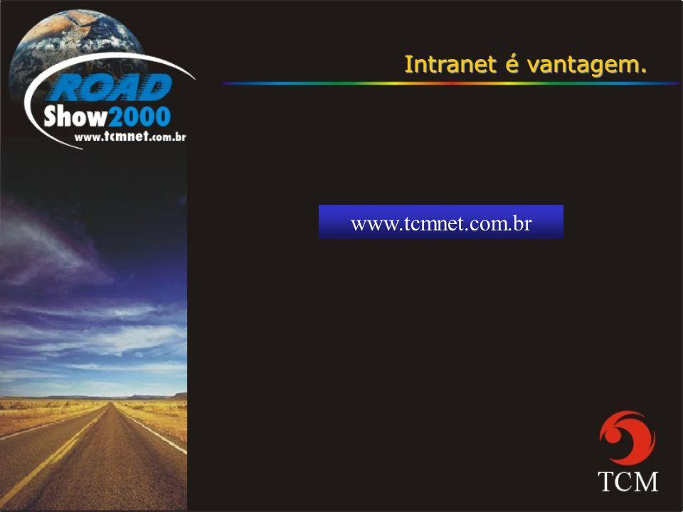 Intranet é vantagem. www.tcmnet.com.br