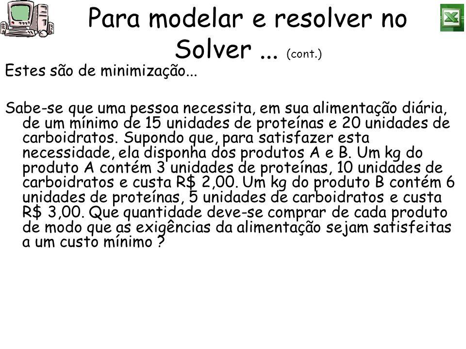 Para modelar e resolver no Solver ... (cont.)