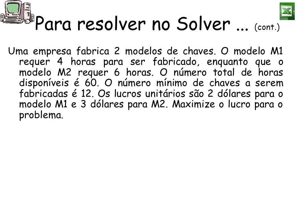 Para resolver no Solver ... (cont.)