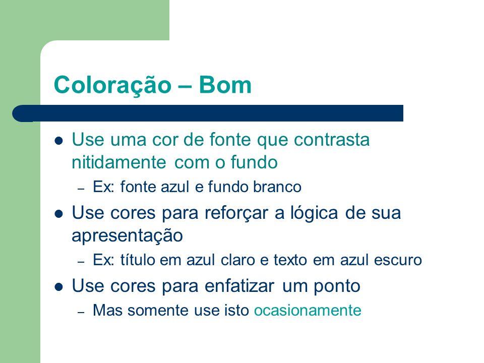 Coloração – BomUse uma cor de fonte que contrasta nitidamente com o fundo. Ex: fonte azul e fundo branco.
